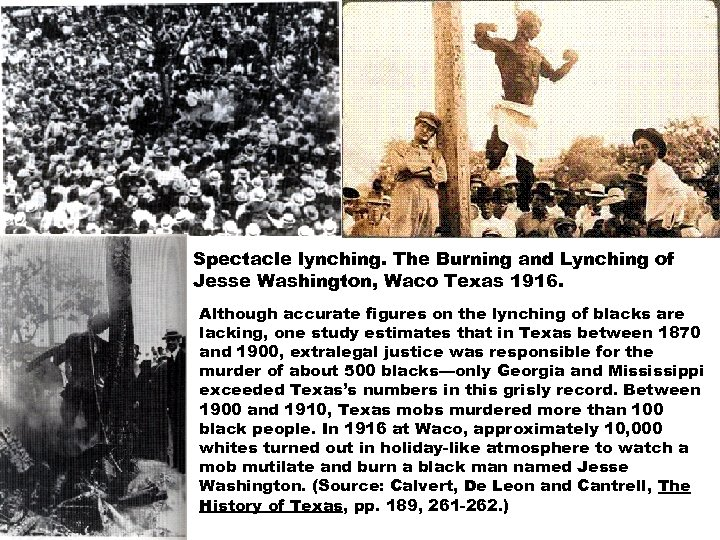 Spectacle lynching. The Burning and Lynching of Jesse Washington, Waco Texas 1916. Although accurate