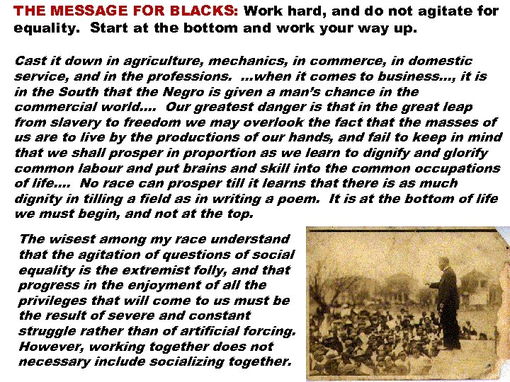 THE MESSAGE FOR BLACKS: Work hard, and do not agitate for equality. Start at