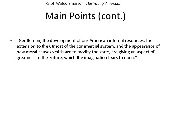 "Ralph Waldo Emerson, The Young American Main Points (cont. ) • ""Gentlemen, the development"
