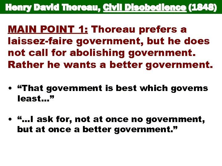 Henry David Thoreau, Civil Disobedience (1848) MAIN POINT 1: Thoreau prefers a laissez-faire government,