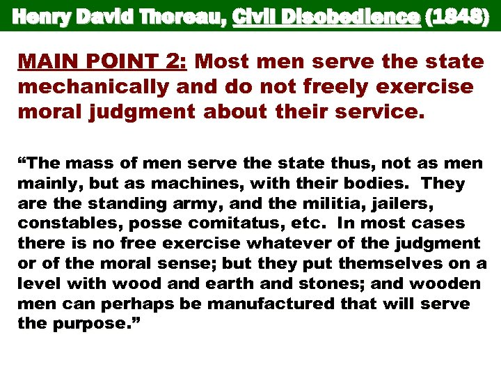 Henry David Thoreau, Civil Disobedience (1848) MAIN POINT 2: Most men serve the state
