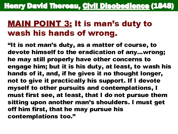 Henry David Thoreau, Civil Disobedience (1848) MAIN POINT 3: It is man's duty to