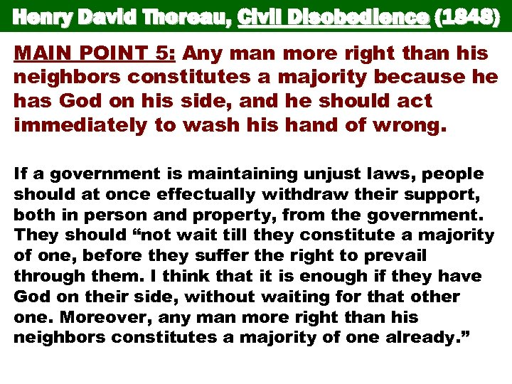 Henry David Thoreau, Civil Disobedience (1848) MAIN POINT 5: Any man more right than