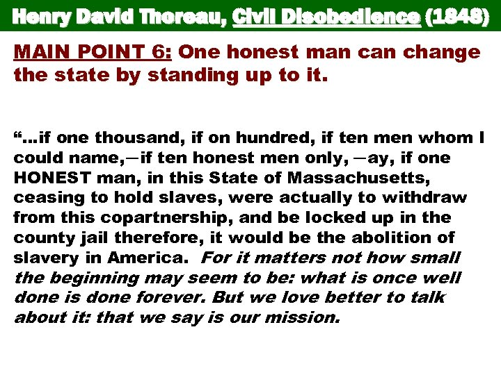 Henry David Thoreau, Civil Disobedience (1848) MAIN POINT 6: One honest man change the
