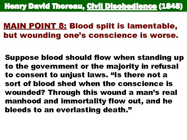 Henry David Thoreau, Civil Disobedience (1848) MAIN POINT 8: Blood spilt is lamentable, but