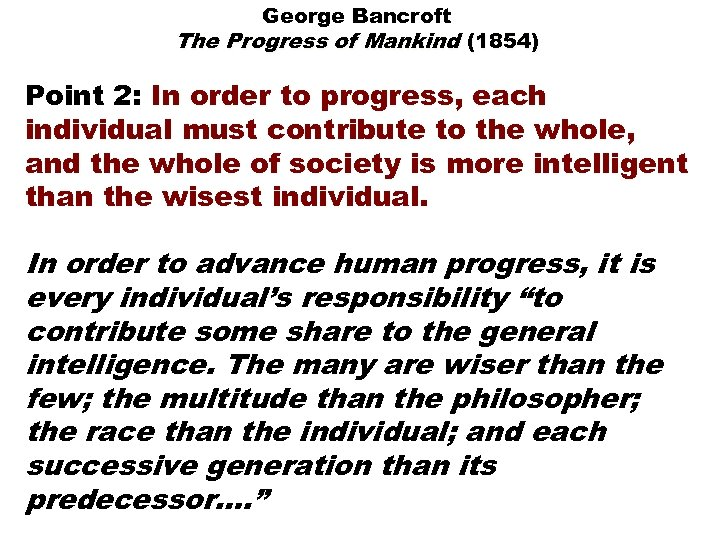 George Bancroft The Progress of Mankind (1854) Point 2: In order to progress, each