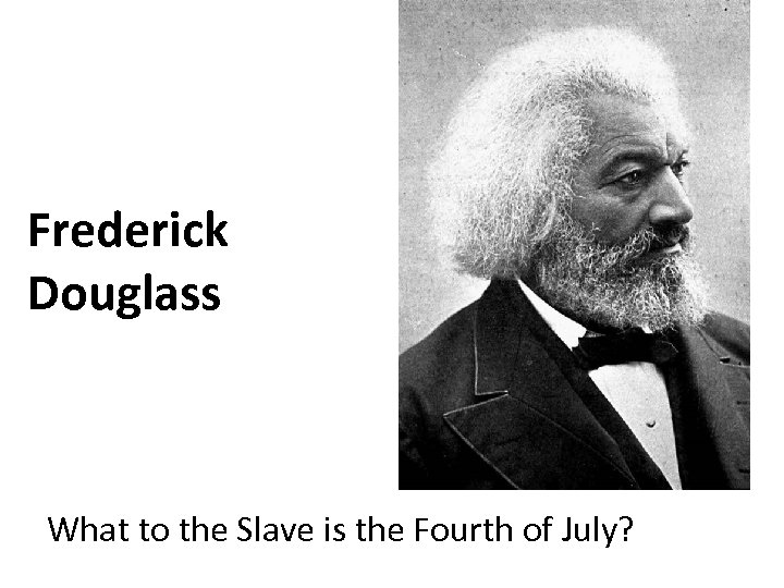 Frederick Douglass What to the Slave is the Fourth of July?