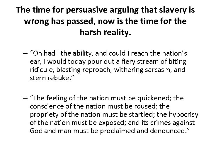 The time for persuasive arguing that slavery is wrong has passed, now is the