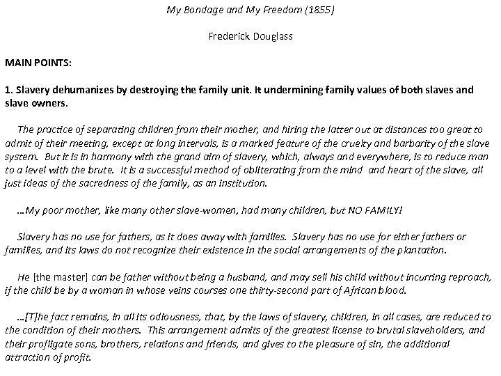 My Bondage and My Freedom (1855) Frederick Douglass MAIN POINTS: 1. Slavery dehumanizes by