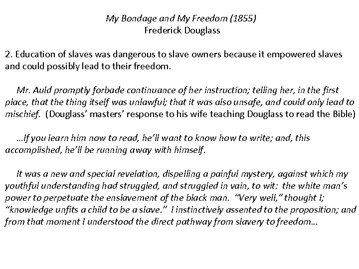My Bondage and My Freedom (1855) Frederick Douglass 2. Education of slaves was dangerous