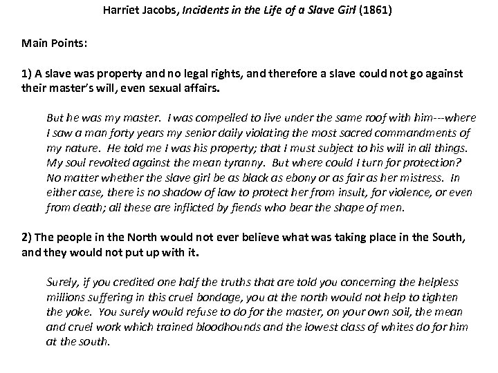 Harriet Jacobs, Incidents in the Life of a Slave Girl (1861) Main Points: 1)