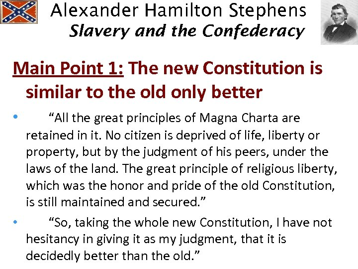 Alexander Hamilton Stephens Slavery and the Confederacy Main Point 1: The new Constitution is
