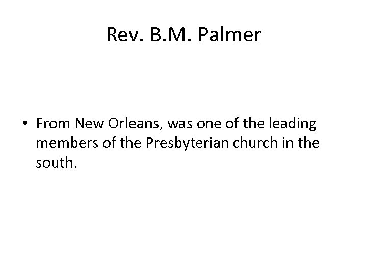 Rev. B. M. Palmer • From New Orleans, was one of the leading members