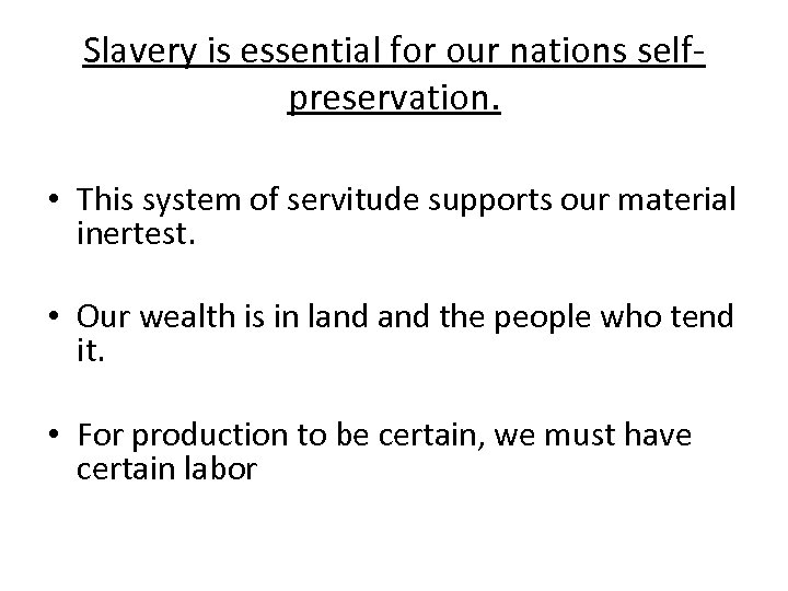 Slavery is essential for our nations selfpreservation. • This system of servitude supports our