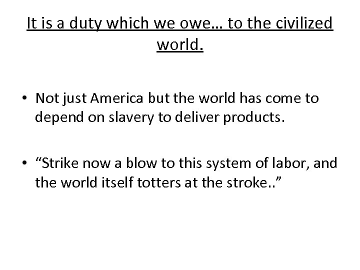 It is a duty which we owe… to the civilized world. • Not just