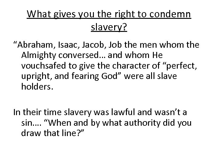 "What gives you the right to condemn slavery? ""Abraham, Isaac, Jacob, Job the men"