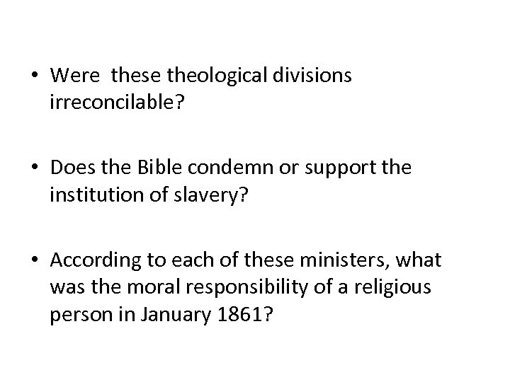 • Were these theological divisions irreconcilable? • Does the Bible condemn or support