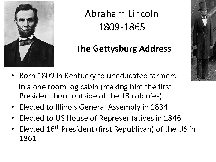 Abraham Lincoln 1809 -1865 The Gettysburg Address • Born 1809 in Kentucky to uneducated