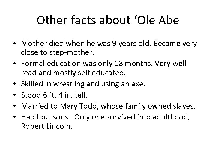 Other facts about 'Ole Abe • Mother died when he was 9 years old.