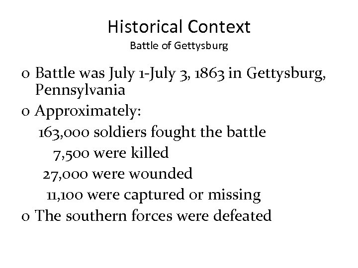 Historical Context Battle of Gettysburg o Battle was July 1 -July 3, 1863 in