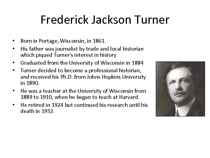 Frederick Jackson Turner • Born in Portage, Wisconsin, in 1861. • His father was