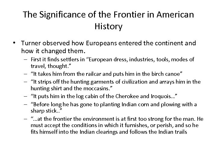 The Significance of the Frontier in American History • Turner observed how Europeans entered
