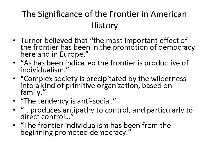 "The Significance of the Frontier in American History • Turner believed that ""the most"