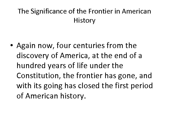 The Significance of the Frontier in American History • Again now, four centuries from