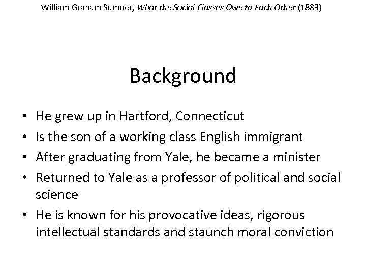 William Graham Sumner, What the Social Classes Owe to Each Other (1883) Background He