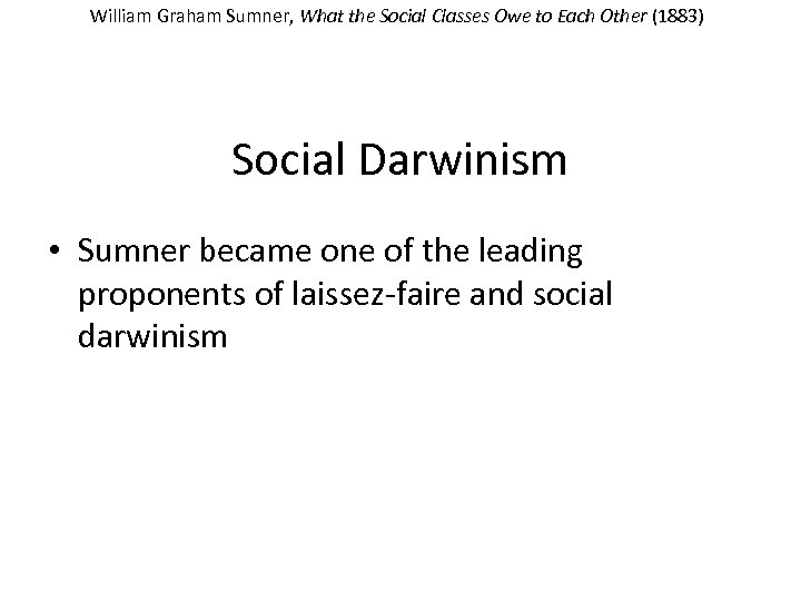 William Graham Sumner, What the Social Classes Owe to Each Other (1883) Social Darwinism