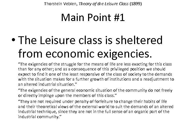 Thorstein Veblen, Theory of the Leisure Class (1899) Main Point #1 • The Leisure