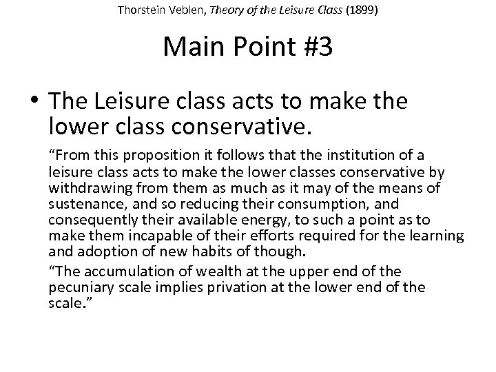 Thorstein Veblen, Theory of the Leisure Class (1899) Main Point #3 • The Leisure