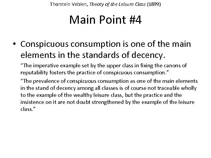 Thorstein Veblen, Theory of the Leisure Class (1899) Main Point #4 • Conspicuous consumption