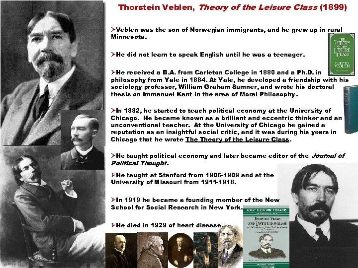 Thorstein Veblen, Theory of the Leisure Class (1899) ØVeblen was the son of Norwegian