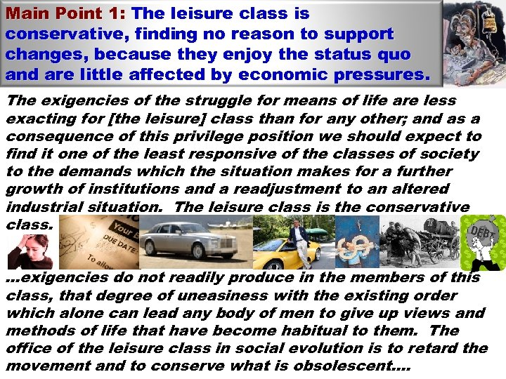 Main Point 1: The leisure class is conservative, finding no reason to support changes,