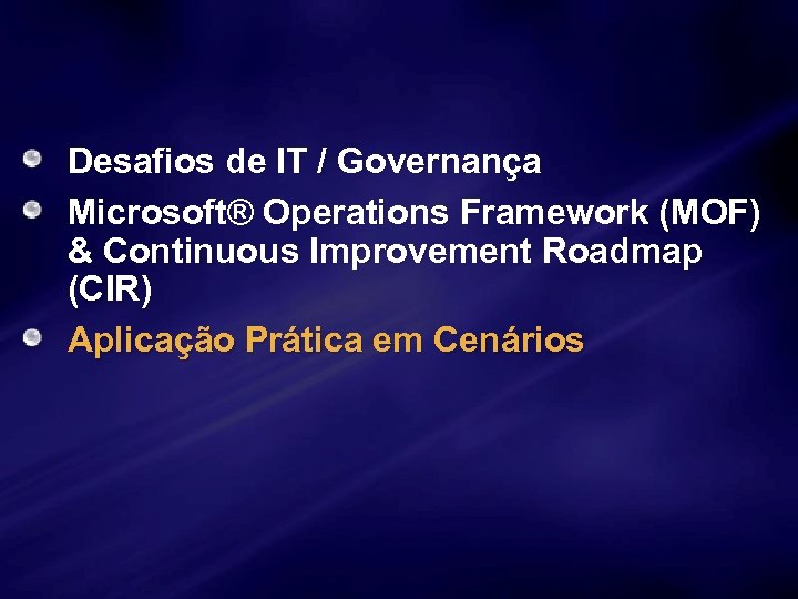 Desafios de IT / Governança Microsoft® Operations Framework (MOF) & Continuous Improvement Roadmap (CIR)