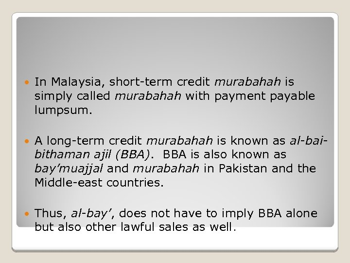 In Malaysia, short-term credit murabahah is simply called murabahah with payment payable lumpsum.