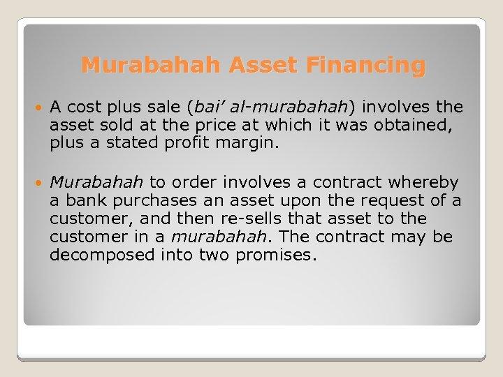 Murabahah Asset Financing A cost plus sale (bai' al-murabahah) involves the asset sold at