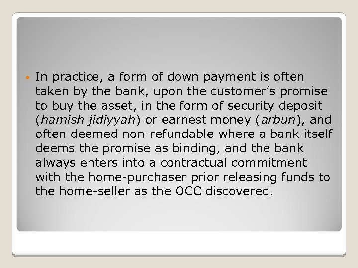 • In practice, a form of down payment is often taken by the
