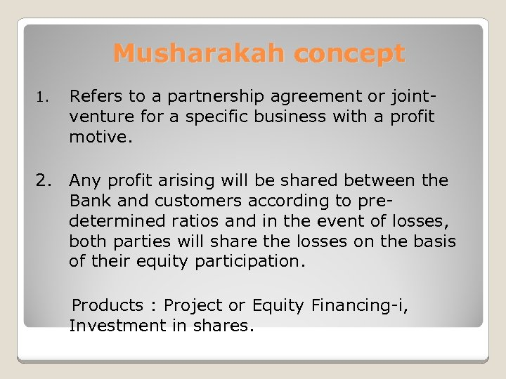 Musharakah concept 1. Refers to a partnership agreement or jointventure for a specific business