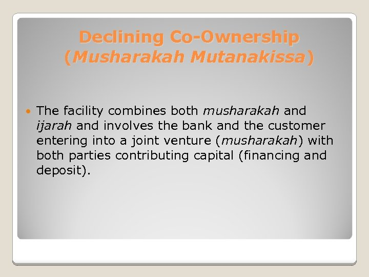 Declining Co-Ownership (Musharakah Mutanakissa) The facility combines both musharakah and ijarah and involves the