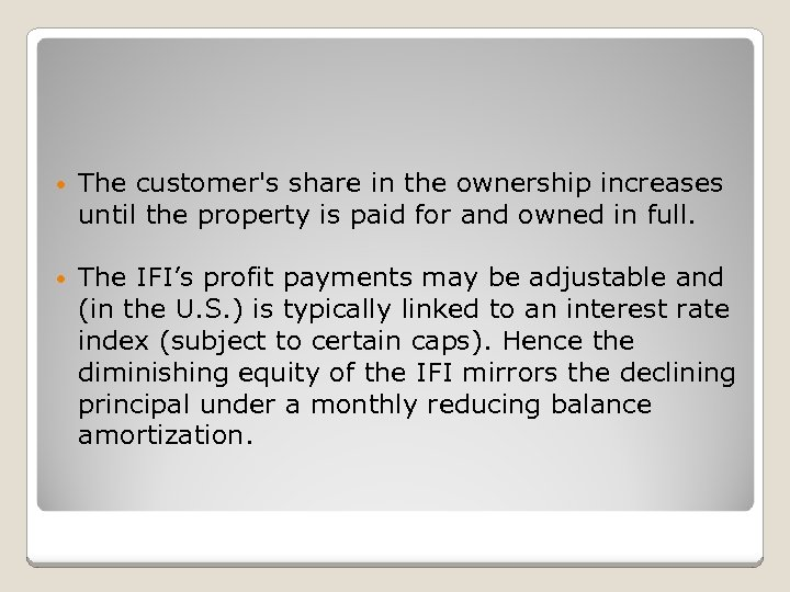 • The customer's share in the ownership increases until the property is paid