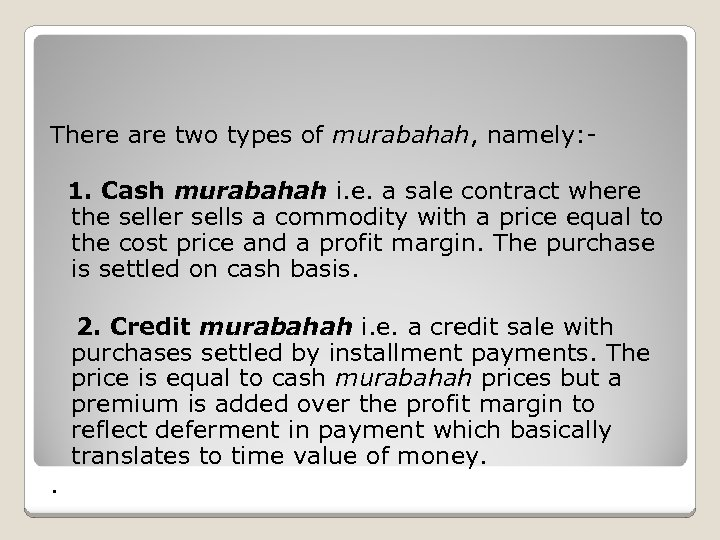 There are two types of murabahah, namely: 1. Cash murabahah i. e. a sale