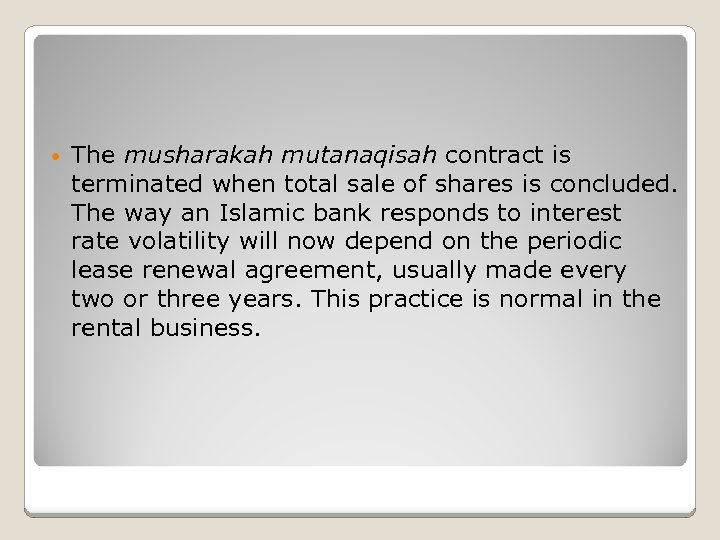 • The musharakah mutanaqisah contract is terminated when total sale of shares is