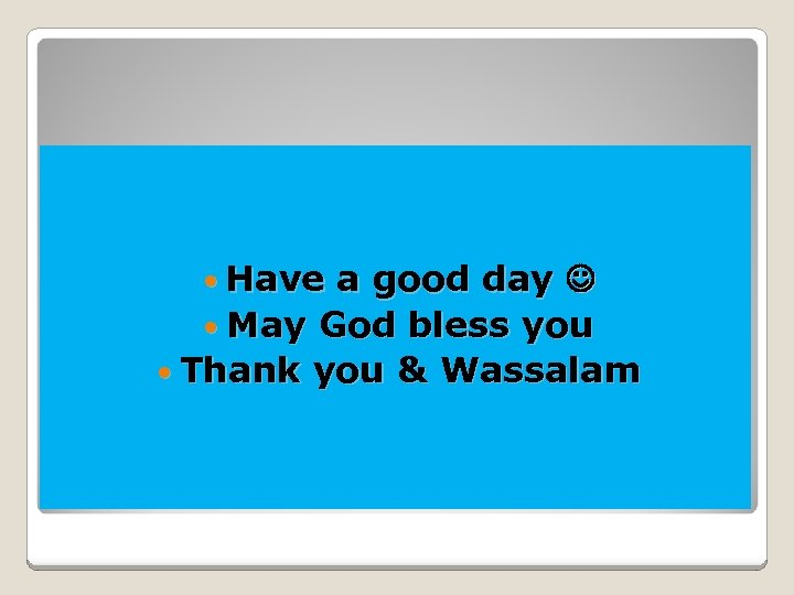 Have a good day May God bless you Thank you & Wassalam