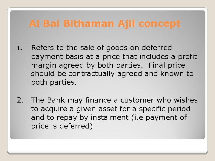 Al Bai Bithaman Ajil concept 1. Refers to the sale of goods on deferred