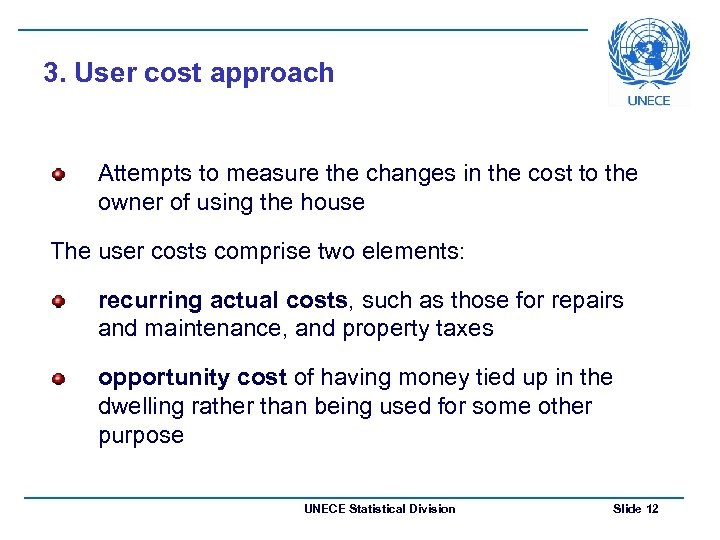 3. User cost approach Attempts to measure the changes in the cost to the