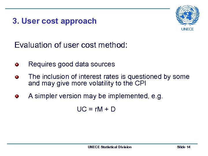 3. User cost approach Evaluation of user cost method: Requires good data sources The