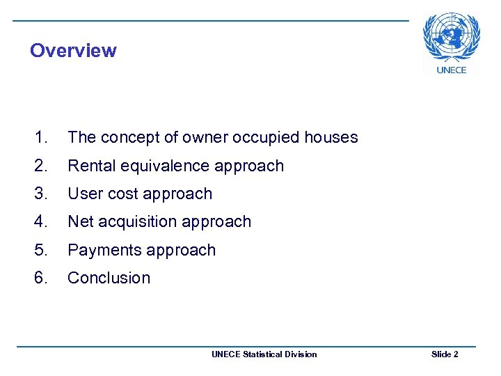 Overview 1. The concept of owner occupied houses 2. Rental equivalence approach 3. User