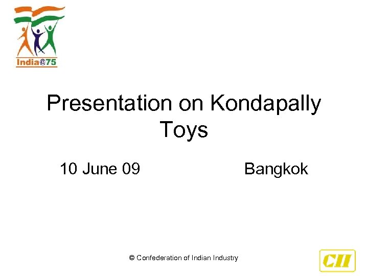Presentation on Kondapally Toys 10 June 09 Bangkok © Confederation of Indian Industry